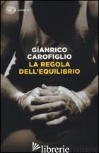 REGOLA DELL'EQUILIBRIO (LA) - CAROFIGLIO GIANRICO
