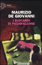 BASTARDI DI PIZZOFALCONE (I) - DE GIOVANNI MAURIZIO