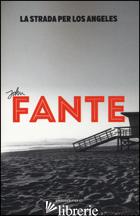 STRADA PER LOS ANGELES (LA) - FANTE JOHN; TREVI E. (CUR.)