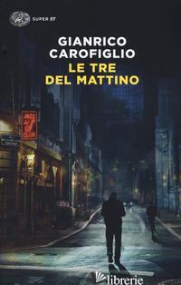 TRE DEL MATTINO (LE) - CAROFIGLIO GIANRICO