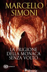 PRIGIONE DELLA MONACA SENZA VOLTO (LA) - SIMONI MARCELLO