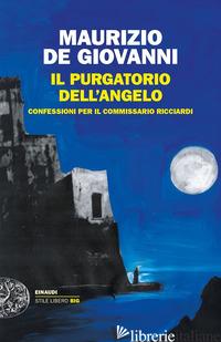 PURGATORIO DELL'ANGELO. CONFESSIONI PER IL COMMISSARIO RICCIARDI (IL) - DE GIOVANNI MAURIZIO