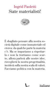SIATE MATERIALISTI! - PAOLETTI INGRID