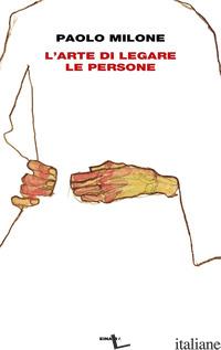 ARTE DI LEGARE LE PERSONE (L') - MILONE PAOLO