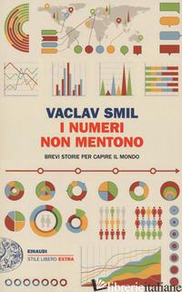 NUMERI NON MENTONO. BREVI STORIE PER CAPIRE IL MONDO (I) - SMIL VACLAV