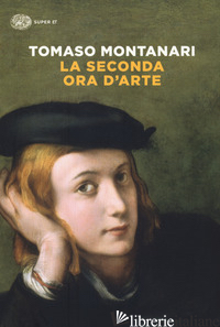 SECONDA ORA D'ARTE (LA) - MONTANARI TOMASO