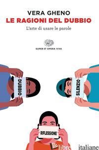 RAGIONI DEL DUBBIO. L'ARTE DI USARE LE PAROLE (LE) - GHENO VERA