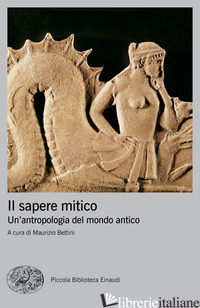 SAPERE MITICO. UN'ANTROPOLOGIA DEL MONDO ANTICO (IL) - BETTINI M. (CUR.)