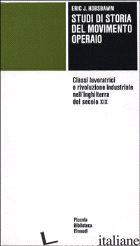 STUDI DI STORIA DEL MOVIMENTO OPERAIO - HOBSBAWM ERIC J.