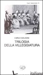TRILOGIA DELLA VILLEGGIATURA - GOLDONI CARLO; DAVICO BONINO G. (CUR.)