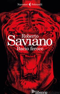 BACIO FEROCE - SAVIANO ROBERTO