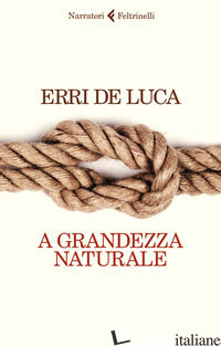 A GRANDEZZA NATURALE - DE LUCA ERRI