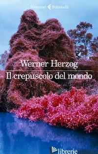 CREPUSCOLO DEL MONDO (IL) - HERZOG WERNER