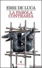 PAROLA CONTRARIA (LA) - DE LUCA ERRI