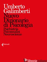 NUOVO DIZIONARIO DI PSICOLOGIA. PSICHIATRIA, PSICOANALISI, NEUROSCIENZE - GALIMBERTI UMBERTO