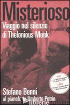 MISTERIOSO. VIAGGIO NEL SILENZIO DI THELONIOUS MONK. CON DVD - BENNI STEFANO; PETRIN UMBERTO