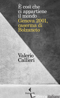 E COSI CHE CI APPARTIENE IL MONDO. GENOVA 2001, CASERMA DI BOLZANETO - CALLIERI VALERIO