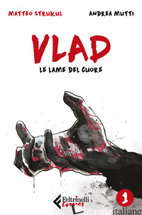 VLAD. VOL. 1: LE LAME DEL CUORE - STRUKUL MATTEO; MUTTI ANDREA