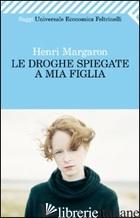 DROGHE SPIEGATE A MIA FIGLIA (LE) - MARGARON HENRI