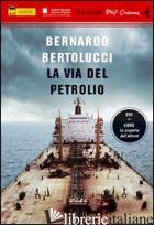 VIA DEL PETROLIO. DVD. CON LIBRO (LA) - BERTOLUCCI BERNARDO