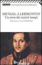 EROE DEI NOSTRI TEMPI (UN) - LERMONTOV MICHAIL JUR'EVIC; NORI P. (CUR.)
