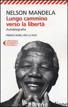 LUNGO CAMMINO VERSO LA LIBERTA'. AUTOBIOGRAFIA - MANDELA NELSON