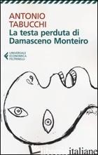 TESTA PERDUTA DI DAMASCENO MONTEIRO (LA) - TABUCCHI ANTONIO
