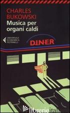 MUSICA PER ORGANI CALDI - BUKOWSKI CHARLES