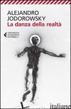DANZA DELLA REALTA' (LA) - JODOROWSKY ALEJANDRO