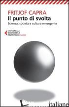 PUNTO DI SVOLTA. SCIENZA, SOCIETA' E CULTURA EMERGENTE (IL) - CAPRA FRITJOF