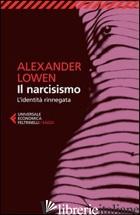 NARCISISMO. L'IDENTITA' RINNEGATA (IL) - LOWEN ALEXANDER