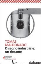 DISEGNO INDUSTRIALE: UN RIESAME - MALDONADO TOMAS