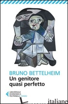 GENITORE QUASI PERFETTO (UN) - BETTELHEIM BRUNO
