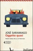 OGGETTO QUASI - SARAMAGO JOSE'