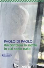RACCONTAMI LA NOTTE IN CUI SONO NATO - DI PAOLO PAOLO