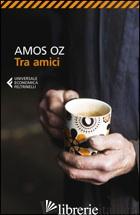 TRA AMICI - OZ AMOS