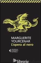 OPERA AL NERO (L') - YOURCENAR MARGUERITE