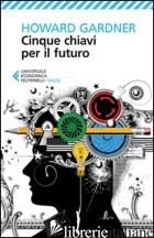 CINQUE CHIAVI PER IL FUTURO - GARDNER HOWARD