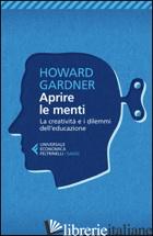 APRIRE LE MENTI. LA CREATIVITA' E I DILEMMI DELL'EDUCAZIONE - GARDNER HOWARD