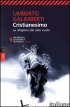 OPERE. VOL. 20: CRISTIANESIMO. LA RELIGIONE DAL CIELO VUOTO - GALIMBERTI UMBERTO