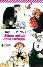 ULTIME NOTIZIE DALLA FAMIGLIA - PENNAC DANIEL