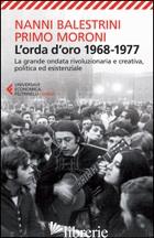 ORDA D'ORO. 1968-1977: LA GRANDE ONDATA RIVOLUZIONARIA E CREATIVA, POLITICA ED E - BALESTRINI NANNI; MORONI PRIMO; BIANCHI S. (CUR.)
