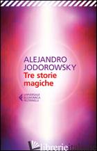 TRE STORIE MAGICHE - JODOROWSKY ALEJANDRO