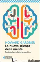 NUOVA SCIENZA DELLA MENTE. STORIA DELLA RIVOLUZIONE COGNITIVA (LA) - GARDNER HOWARD
