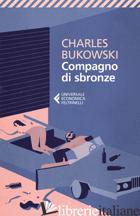 COMPAGNO DI SBRONZE - BUKOWSKI CHARLES