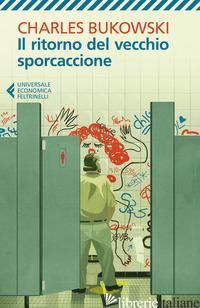 RITORNO DEL VECCHIO SPORCACCIONE (IL) - BUKOWSKI CHARLES
