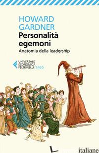 PERSONALITA' EGEMONI. ANATOMIA DELLA LEADERSHIP - GARDNER HOWARD