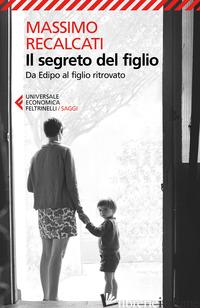 SEGRETO DEL FIGLIO. DA EDIPO AL FIGLIO RITROVATO (IL) - RECALCATI MASSIMO