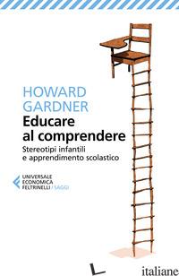 EDUCARE AL COMPRENDERE. STEREOTIPI INFANTILI E APPRENDIMENTO SCOLASTICO - GARDNER HOWARD
