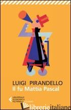 FU MATTIA PASCAL (IL) - PIRANDELLO LUIGI; GAGLIARDI A. (CUR.)